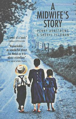 A Midwife's Story By Armstrong, Penny/ Feldman, Sheryl